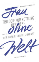 Bernhard_Lassahn_-_Frau_ohne_Welt_-_Der_Krieg_gegen_die_Zukunft.jpg